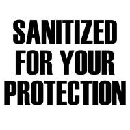 sanitized%20for%20your%20protection.jpg